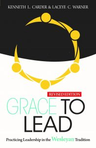 Book Cover: Grace to Lead: Practicing Leadership in the Wesleyan Tradition