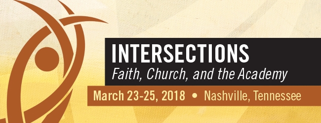 Intersections: Faith, Church and the Academy. March 23-25, 2018