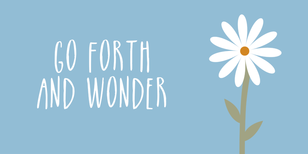 Go Forth and Wonder